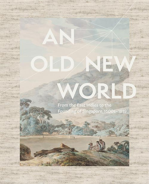 An Old New World: From the East Indies to the Founding of Singapore, 1600s-1819