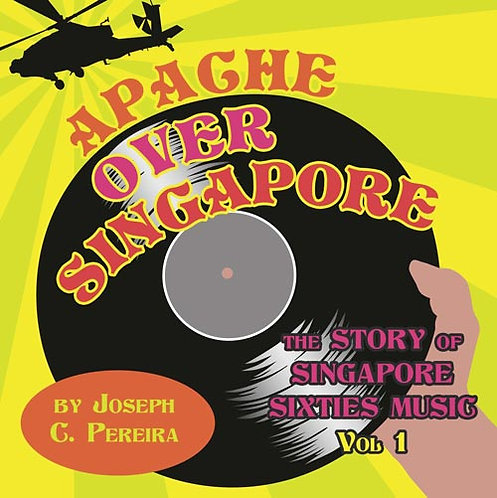 Apache Over Singapore: The Story Of Singapore Sixties Music - Volume 1