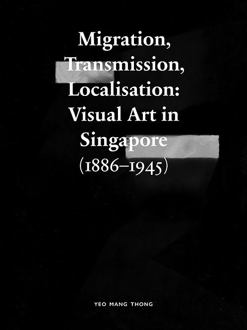 Migration, Transmission, Localisation: Visual Art in Singapore (1886-1945)