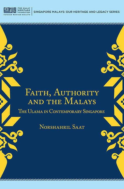 Faith, Authority and the Malays: The Ulama in Contemporary Singapore
