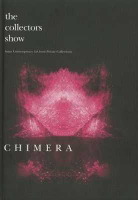 Collectors Show, The: Chimera - Asian ContemporaryArt From Private Collections
