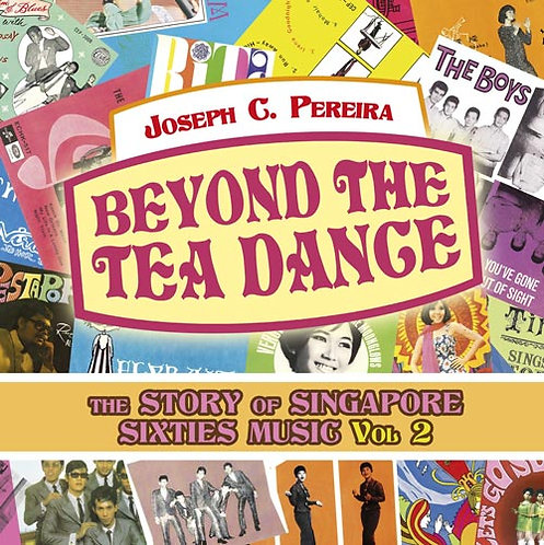 Beyond the Tea Dance: The Story of Singapore Sixties Music - Volume 2