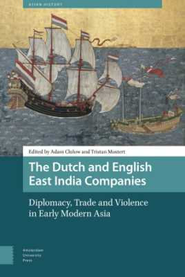The Dutch and English East India Companies: Diplomacy, Trade and Violence...