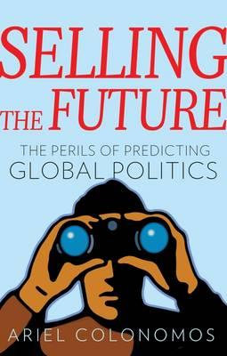 Selling the Future: The Perils of Predicting Global Politics