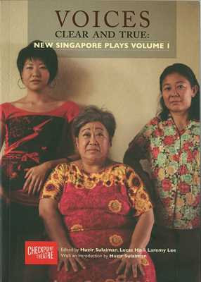 Voices Clear and True: New Singapore Plays, Volume 1
