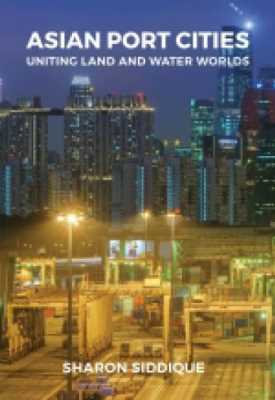 Asian Port Cities: Uniting Lands and Water Worlds