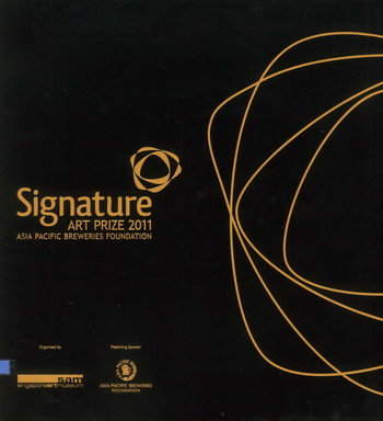 Signature: Art Prize 2011 - Asia Pacific Breweries Foundation
