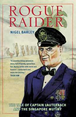 Rogue Raider: The Tale of Captain Lauterbach and the Singapore Mutiny