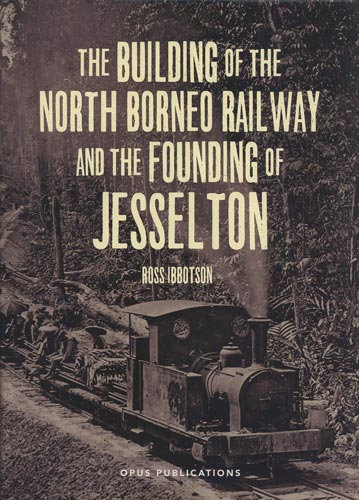 The Building of the North Borneo Railway and the Founding of Jesselton