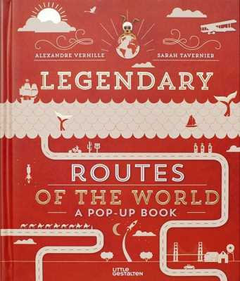 Legendary Routes of the World: A Pop-up Book