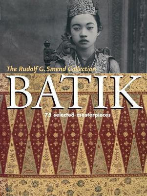 Batik - 75 Selected Masterpieces: The Rudolf G. Smend Collection