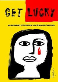 Get Lucky: An Anthology of Philippine and Singapore Writings
