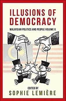 Illusions of Democracy: Malaysian Politics And People Volume II