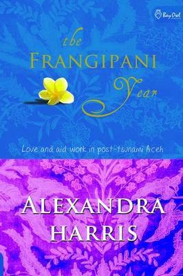 The Frangipani Year: Love and Aid Work in Post- Tsunami Aceh
