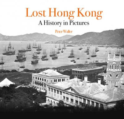 Lost Hong Kong: A History in Pictures