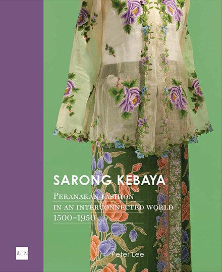 Sarong Kebaya: Peranakan Fashion in an Interconnected World 1500-1950