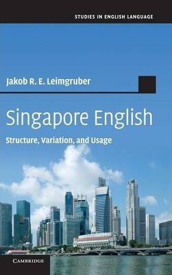 Singapore English: Structure, Variation and Usage