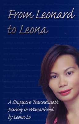 From Leonard to Leona: A Singapore Transsexual's Journey to Womanhood