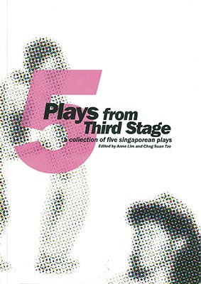 5 Plays from Third Stage: A Collection of Five Singaporean Plays