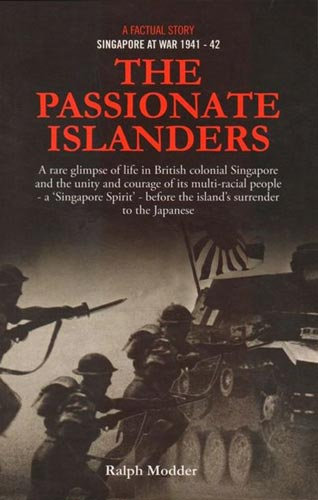 The Passionate Islanders: A Factual Story - Singapore at War 1941-42