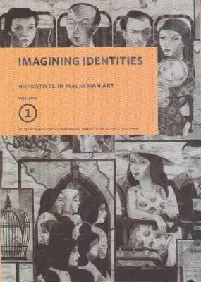 Imagining Identities: Narratives In Malaysian Art Identities - Volume 1