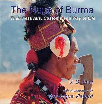 The Naga of Burma: Their Festivals, Customs and Way of Life