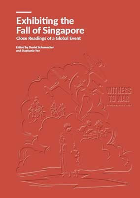 Exhibiting the Fall of Singapore: Close Readings of a Global Event
