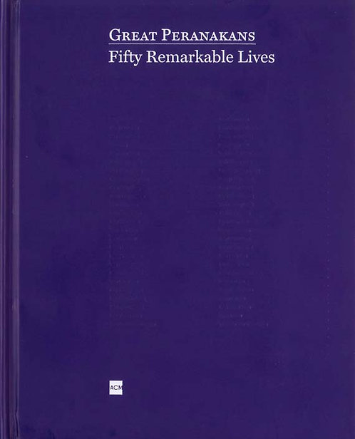 Great Peranakans: Fifty Remarkable Lives