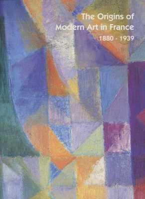 Origins Of Modern Art In France 1880-1939, The