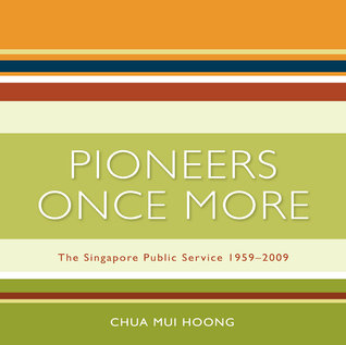 Pioneers Once More: The Singapore Public Service 1959-2009