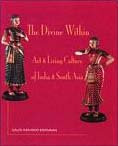 Divine Within, The: Art & Living Culture Of India And South Asia