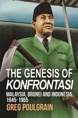 Genesis of Konfrontasi: Malaya, Brunei and Indonesia, 1945-1965