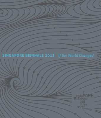 Singapore Biennale 2013: If the World Changed