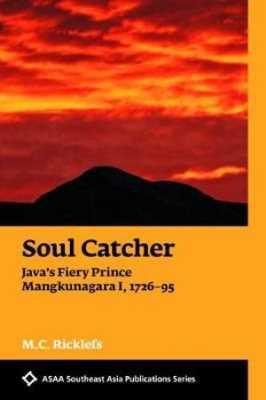 Soul Catcher: Java's Fiery Prince Mangkunagara I, 1726-95