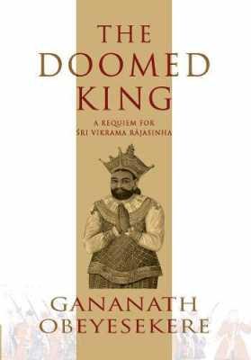 The Doomed King: A Requiem for Sri Vikrama Rajasinha