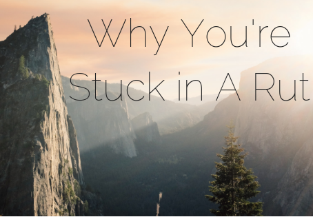 Why You're Stuck In A Rut