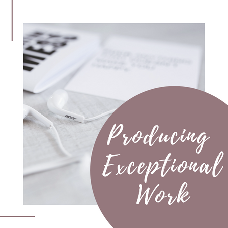 Keys To Producing Exceptional Work