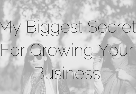 My Biggest Secret For Growing Your Business