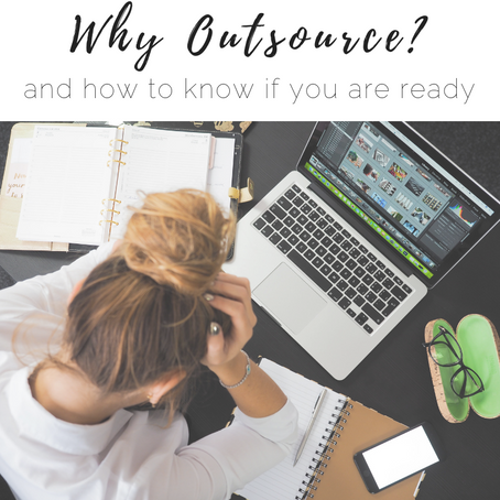 Why Outsource? (And how to know if you're ready)