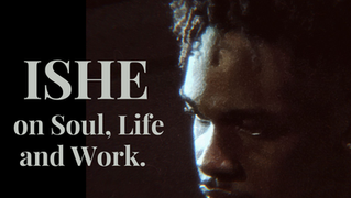 |Episode 26| Ishē on soul, life and work.