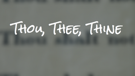 Thou, Thee, Thine