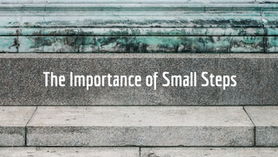 The Importance of Small Steps