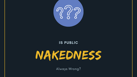 Is Public Nakedness Always Wrong?