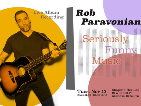 ROB PARAVONIAN'S LIVE MUSICAL COMEDY ALBUM RECORDING AT SHAPESHIFTER LABS