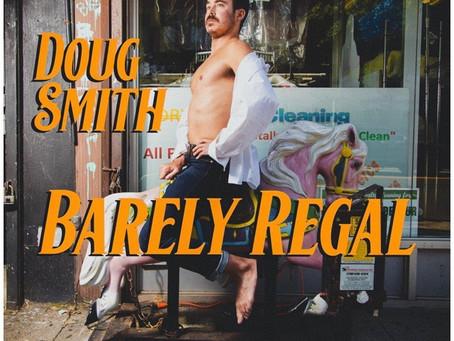 December 3rd: Doug Smith's debut comedy album BARELY REGAL on 800 Pound Gorilla Records