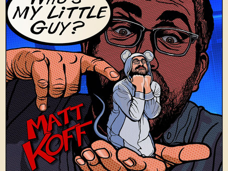 Announcing Emmy Winner Matt Koff's (The Daily Show) debut comedy album WHO'S MY LITTLE GUY?
