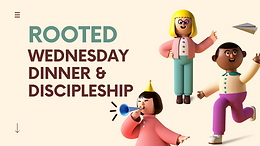ROOTED WEDNESDAY NIGHT DINNER & DISCIPLESHIP