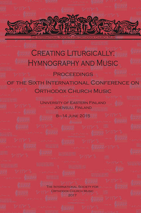Creating Liturgically: Hymnography and Music (6th Conference Proceedings)