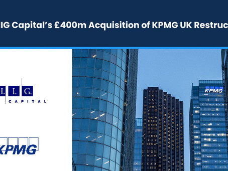 HIG Capital's £400m Acquisition of KPMG UK Restructuring