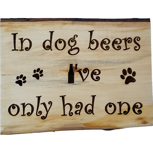In dog beers I've only had one